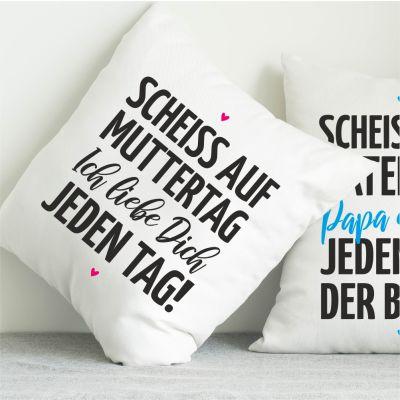 """Kissen """"Scheiss auf Muttertag! Ich Liebe Dich jeden Tag!"""""""