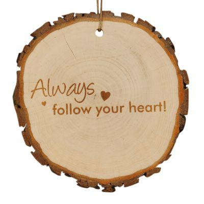 """Baumscheibe """"Always follow your heart"""""""