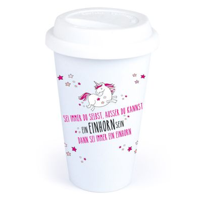 """Coffee-to-go Becher """"Sei immer Du selbst, ausser Du kannst ein Einhorn sein - dann sei ein Einhorn"""""""
