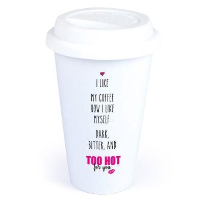 "Coffee-to-go Becher ""I like my coffee, how I like myself: Dark, bitter, and too hot for you"""