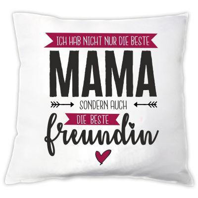 """Kissen """"Ich hab nicht nur die beste Mama sondern auch die beste Freundin"""""""