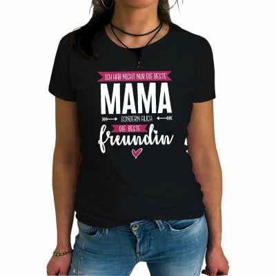 """T-Shirt """"Ich hab nicht nur die beste Mama, sondern auch die beste Freundin"""""""