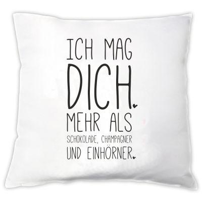 """Kissen """"Ich mag Dich mehr als Schokolade, Champagner & Einhörner"""""""