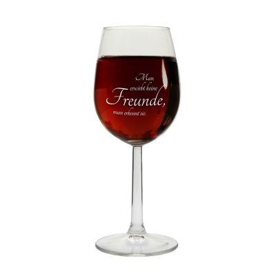 """Weinglas """"Man erwirbt keine Freunde, man erkennt sie"""""""