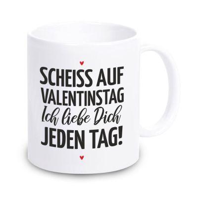 """Tasse """"Scheiß auf Valentinstag - Ich liebe dich jeden Tag"""""""