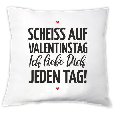 """Kissen """"Scheiß auf Valentinstag - Ich liebe Dich jeden Tag!"""""""