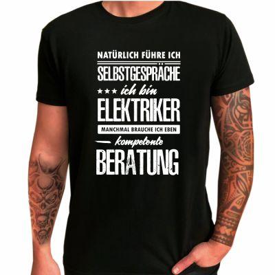 """T-Shirt """"Natürlich führe ich Selbstgespräche! Ich bin Elektriker - manchmal brauche ich eben kompetente Beratung"""""""