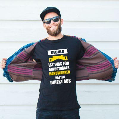 """T-Shirt """"Geduld ist was für Anzugträger - Handwerker rasten direkt aus"""""""