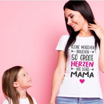 """T-Shirt """"Kleine Menschen brauchen so große Herzen wie Deins Mama"""""""