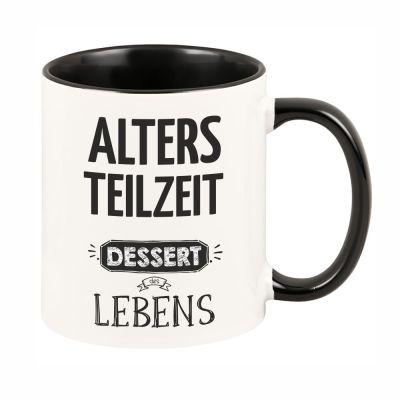 """Tasse mit schwarzem Henkel """"Altersteilzeit - Dessert des Lebens"""""""