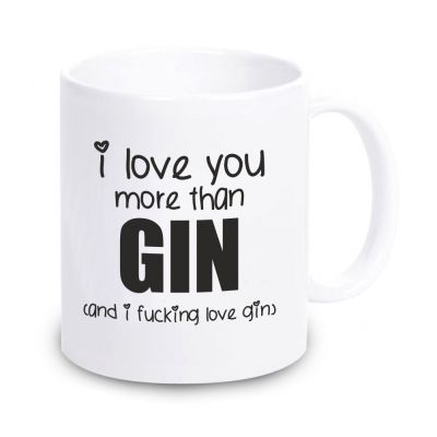 """Tasse """"I love you more then GIN (and I fucking love GIN)"""""""