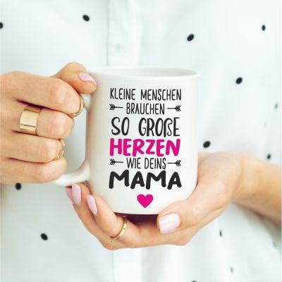 """Tasse """"Kleine Menschen brauchen so große Herzen wie Deins Mama"""""""