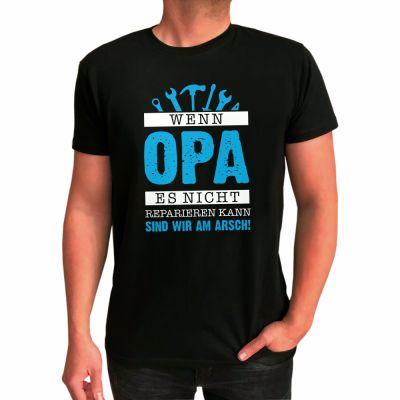 """T-Shirt """"Wenn Opa es nicht reparieren kann - sind wir am Arsch"""""""