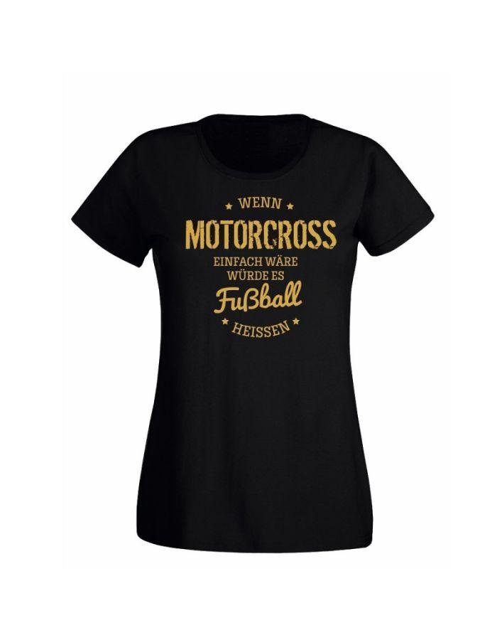 "T-Shirt ""Wenn Motocross einfach wäre hieße es Fußball"" - Damen"