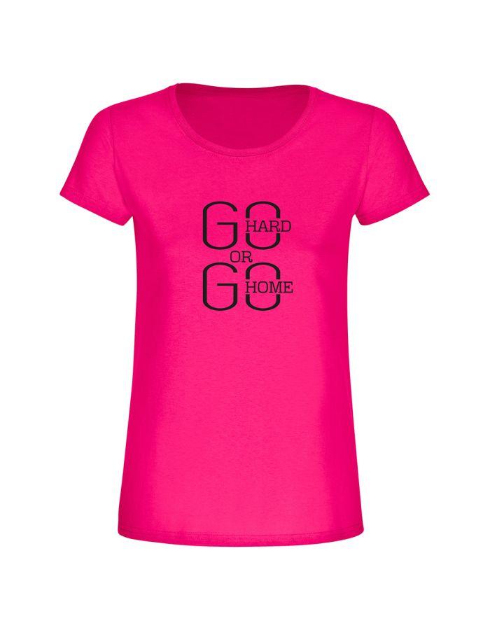 "T-Shirt ""Go hard or go Home"" - Damen"