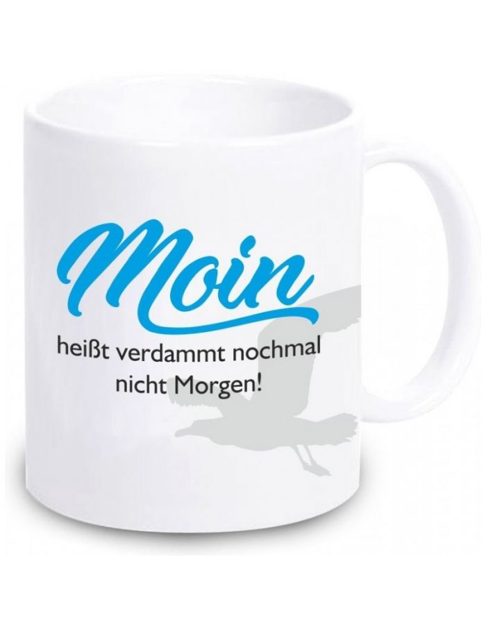 """Tasse """"Moin heißt verdammt nochmal nicht Morgen!"""""""