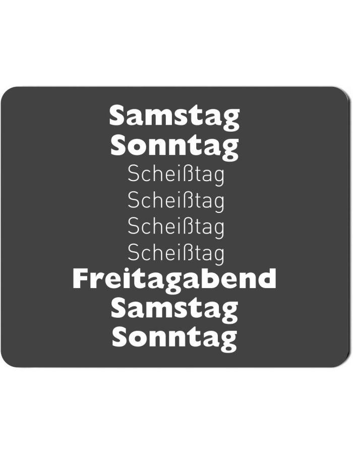 "Mousepad ""Samstag, Sonntag, Scheißtag… Freitagabend…"""