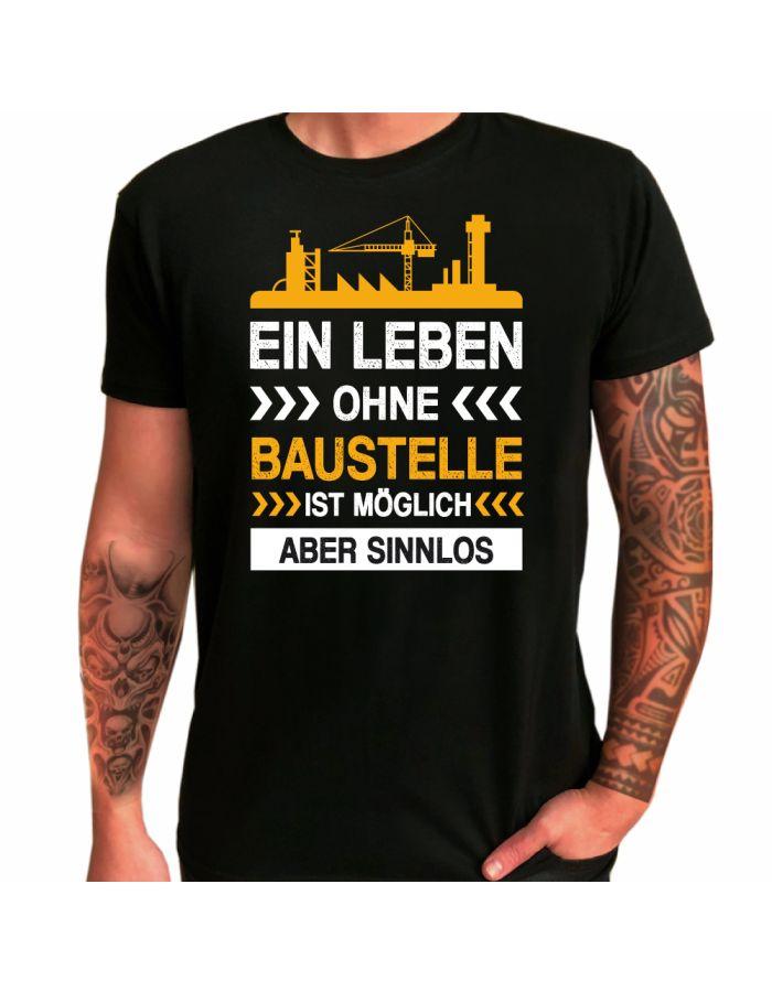 """T-Shirt """"Ein Leben ohne Baustelle ist möglich aber sinnlos"""""""