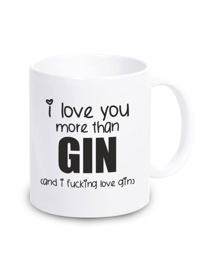 "Tasse ""I love you more then GIN (and I fucking love GIN)"""